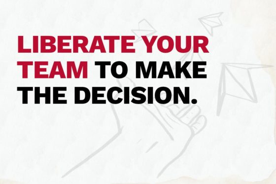 Liberate Your Team to Make the Decision